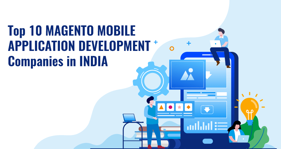 Top 10 Indian Magento Mobile App Development Companies to Watch Out For In 2019