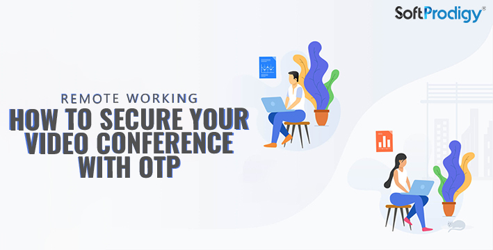 Remote Working: How to Secure Your Video Conference with OTP