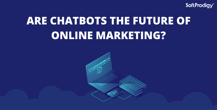 ARE CHATBOTS THE FUTURE OF ONLINE MARKETING_