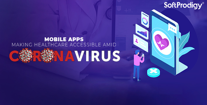 Mobile apps: Making healthcare accessible amid Corona Virus pandemic