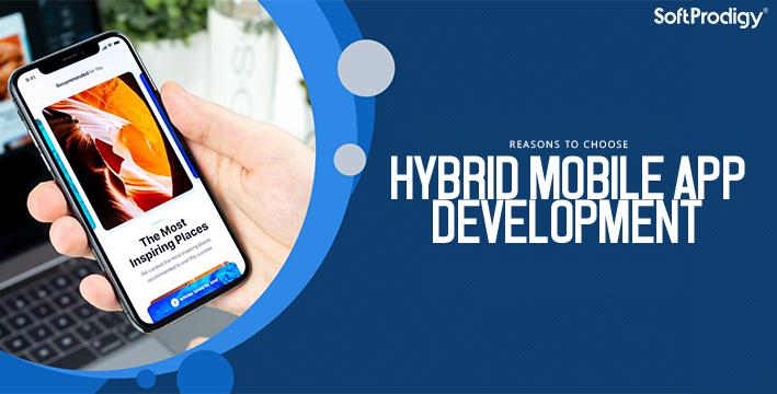 Reasons to choose Hybrid Mobile App Development