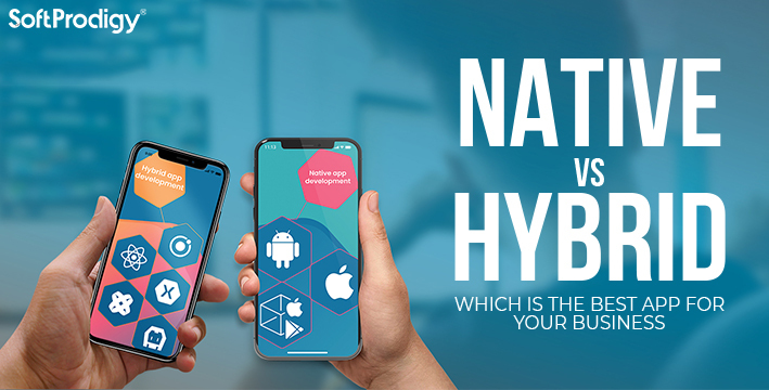 Native Vs Hybrid: Which is the best app for your business
