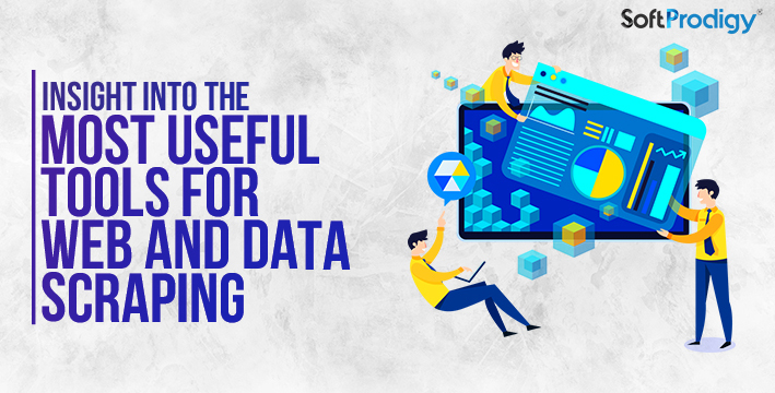 Insight into the most useful tools for web and data scraping