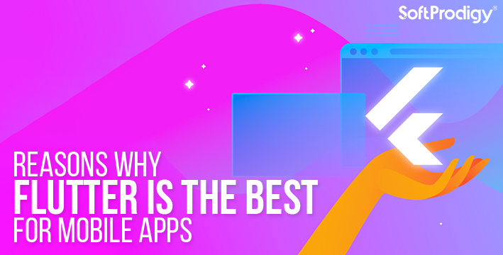 Reasons Why Flutter is the best for Mobile Apps