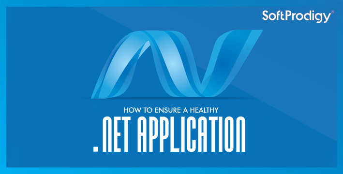 How to ensure a healthy .NET application.