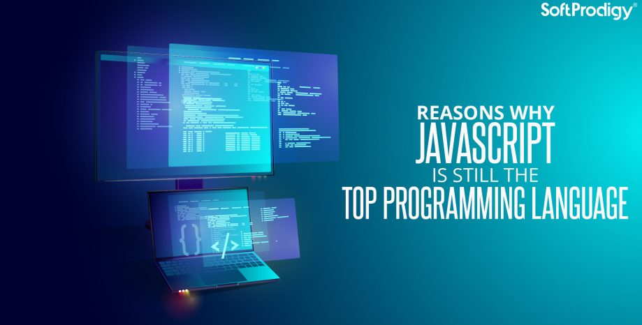 Reasons Why JavaScript is Still the Top Programming Language